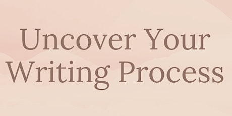Uncover Your Writing Process - Creative Writing Motivation and Goal Setting tickets