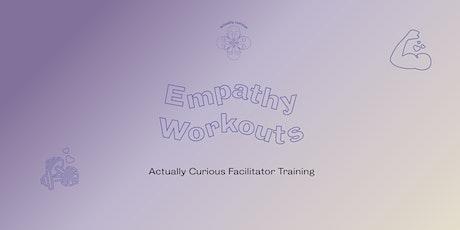 Actually Curious: Empathy Workout Facilitator Training tickets