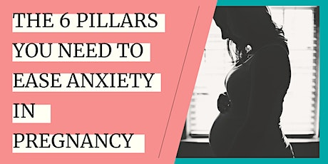 FREE WORKSHOP: The 6 Pillars You Need To Ease Anxiety In Pregnancy tickets