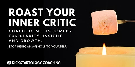 Roast Your Inner Critic: Coaching meets Comedy for Insight + Growth tickets