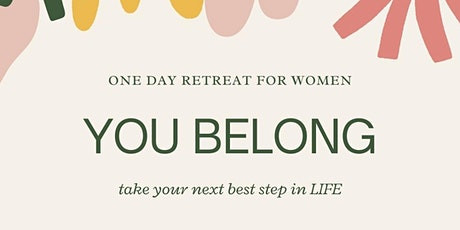 You Belong: Take your next best step -One Day Retreat for Women tickets