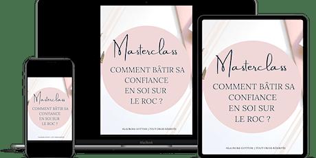 Masterclass : COMMENT BÂTIR SA CONFIANCE EN SOI SUR LE ROC ? billets