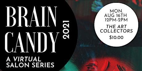 "BRAIN CANDY: The Art Collectors - A Virtual ""Salon Series"" tickets"