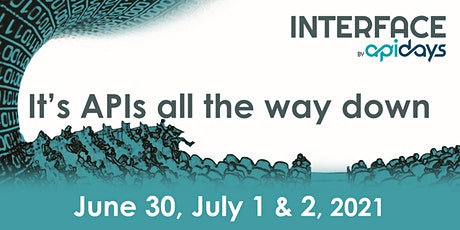 INTERFACE, by apidays  2021 - It's APIs all the way down tickets