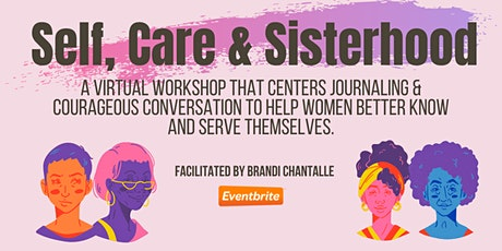 Self, Care & Sisterhood: A Virtual Workshop for All Women tickets