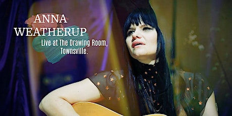 Anna Weatherup - Live at The Drawing Room, Townsville. tickets