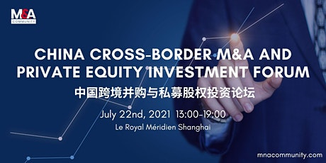 2021 China Cross-Border M&A and Private Equity Investment Forum tickets