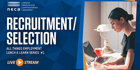 NECA Vic:Lunch & Learn - All things Employment: Recruitment/Selection Part1 tickets