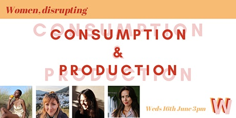 Women, disrupting: CONSUMPTION & PRODUCTION tickets