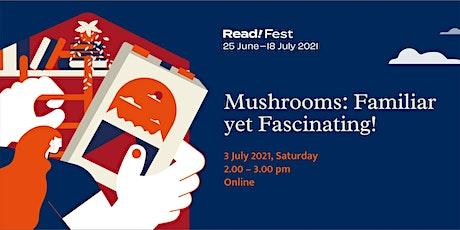 Mushrooms: Familiar yet Fascinating! | Read! Fest tickets