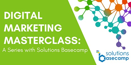 SERIES 3 | Digital Marketing Masterclass with Solutions Basecamp tickets