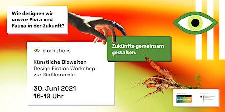 Künstliche Biowelten – Design Fiction Workshop zur Bioökonomie Tickets