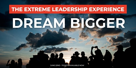 EXTREME Leadership Experience| Dream Bigger tickets