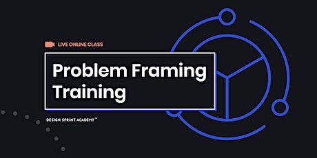Problem Framing Training  - Live Online (AMERICAS) tickets