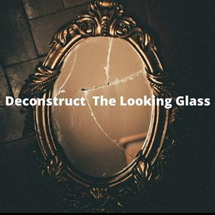 Deconstruct the Looking Glass -Podcast Series image