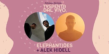 TVSpenta dal vivo - Edizione Limitata 2: Alek Hidell + Elephantides biglietti