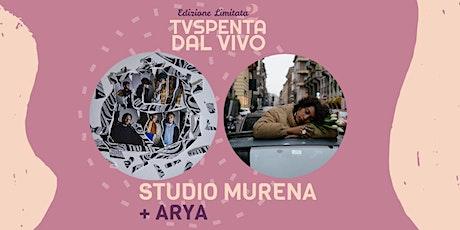 TVSpenta dal vivo - Edizione Limitata 2: Studio Murena + Arya biglietti
