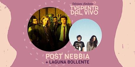 TVSpenta dal vivo - Edizione Limitata 2: Post Nebbia + Laguna Bollente biglietti