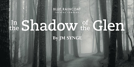 Blue Raincoat Theatre Company In the Shadow of the Glen tickets