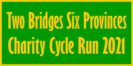 Two Bridges Six Provinces Charity Cycle Run 2021 tickets