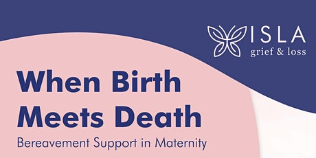 When Birth Meets Death - Bereavement Support in Maternity - tickets
