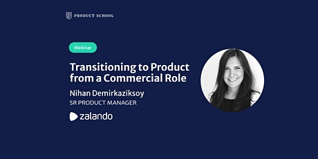 Webinar: Transitioning to Product from a Commercial Role by Zalando Sr. PM tickets