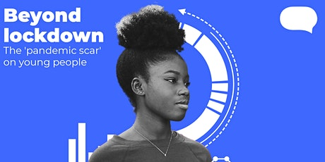 Beyond lockdown. The 'pandemic scar' on young people. tickets