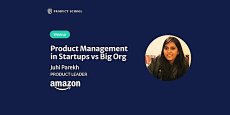 Webinar: Product Management in Startups vs Big Org by Amazon Product Leader tickets