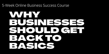 Find Out Why Successful Business Always Go Back to Basics tickets