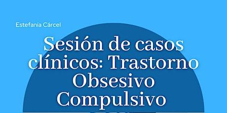 Sesión de casos clínicos: Trastorno Obsesivo Compulsivo entradas