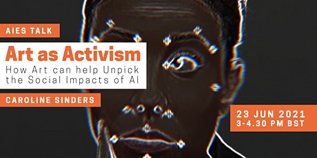 Art as Activism: How Art can help Unpick the Social Impacts of AI tickets