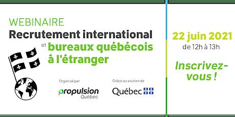 WEBINAIRE |Recrutement international et bureaux québécois à l'étranger billets