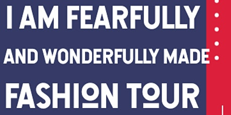 I Am Fearfully And Wonderfully Made Fashion Tour- tickets