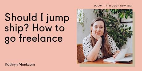 Should I Jump Ship? How to Go Freelance tickets