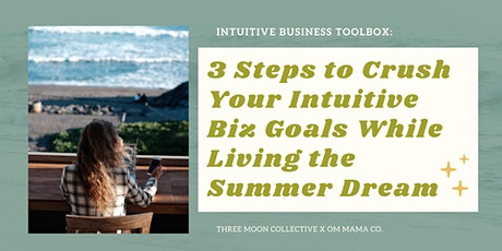 3 Steps to Crush Your Intuitive Biz Goals While Living the Summer Dream tickets