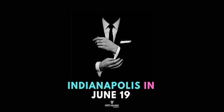 Fifty Shades Live|Indianapolis, IN tickets