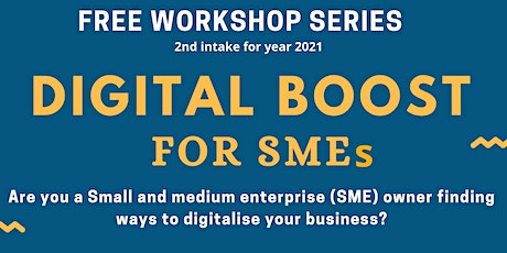 DIGITAL BOOST FOR SMEs (2nd intake for year 2021) tickets