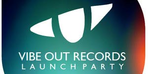 VIBE OUT RECORDS // LAUNCH PARTY