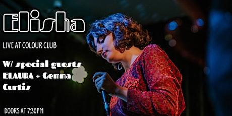 Elisha at Colour Club w/ Gemma Curtis  and ELAURA tickets
