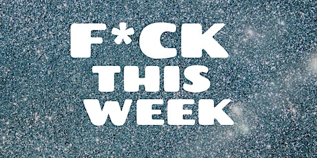 F*CK THIS WEEK: A comedy show about YOU tickets