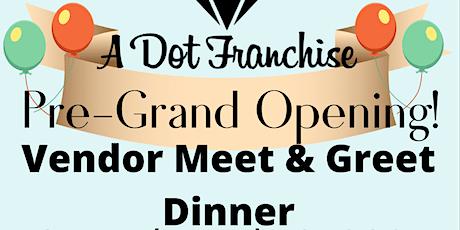 A Dot Franchise Pre-Grand Opening Vendor Meet & Greet Dinner tickets