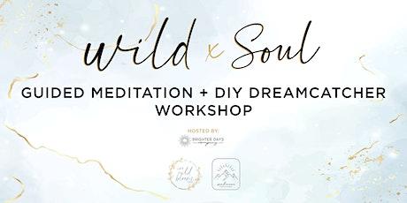 Wild x Soul - Meditation & Dreamcatcher Workshop tickets