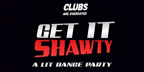 GET IT SHAWTY : A LIT DANCE PARTY tickets