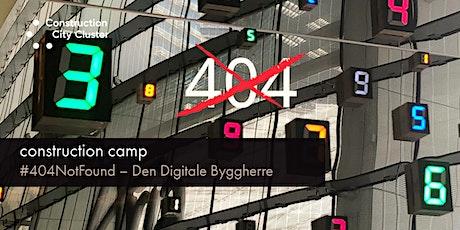 Construction Camp #404NotFound – Den Digitale Byggherre tickets