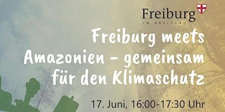 Freiburg meets Amazonien - gemeinsam für den Klimaschutz Tickets