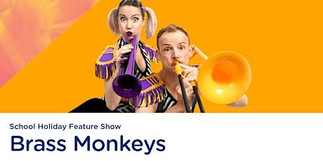 Brass Monkeys (School Holiday Feature Show) tickets
