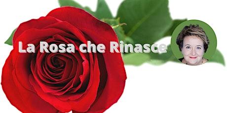 La Rosa che rinasce biglietti