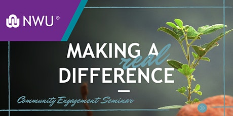 NWU Community Engagement Seminar - Making a Real Difference tickets