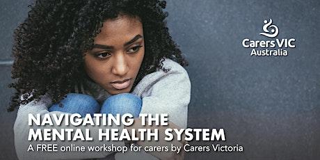 Carers Victoria Navigating the Mental Health System Online Workshop #8130 tickets
