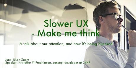 Webinar: Slower UX - Make Me Think billets